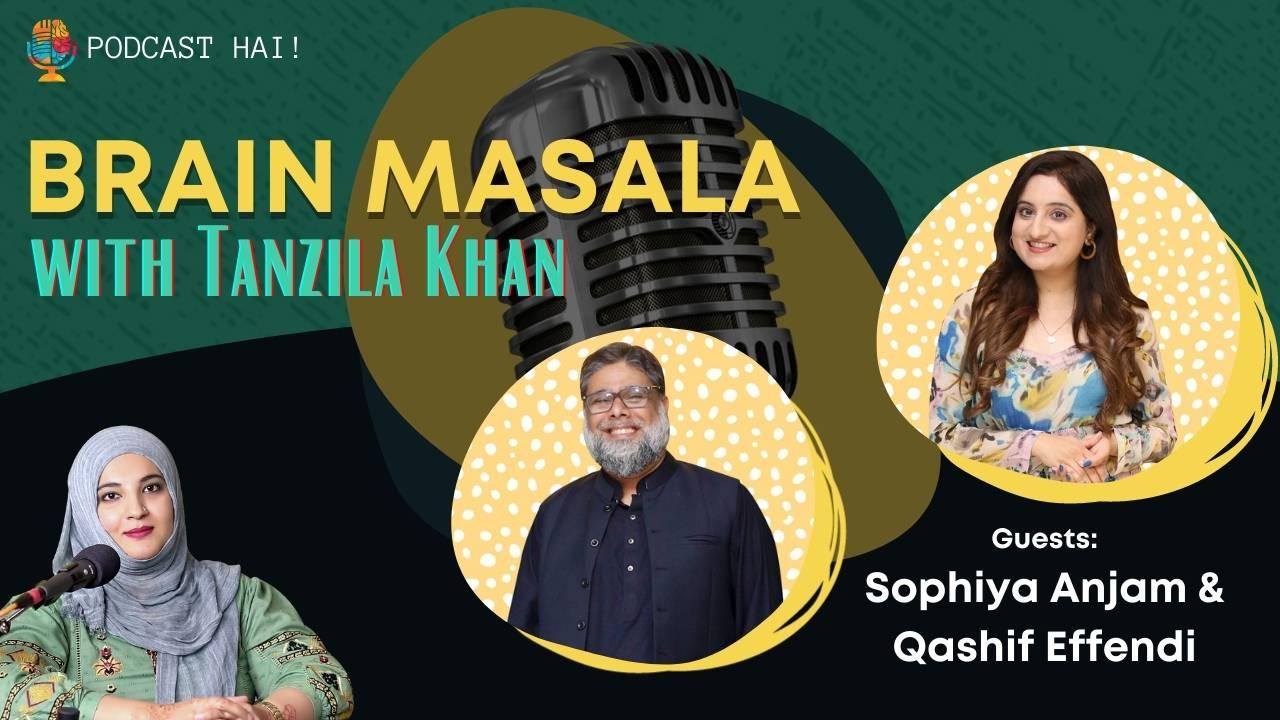 Brain Masala with Tanzila Khan Episode 3 | Podcast | Sophiya Anjam | Qashif Effendi | Media