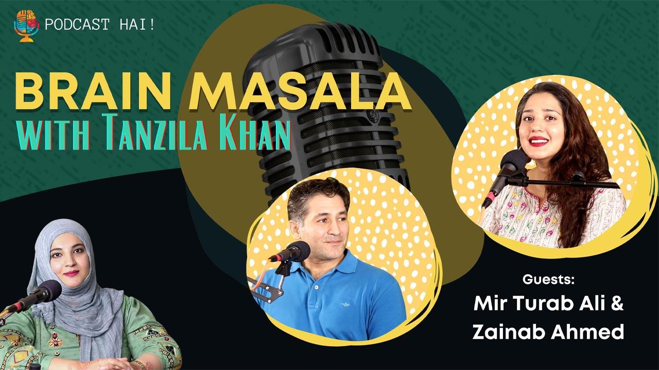 Brain Masala with Tanzila Khan Episode 2 | Podcast | Zainab Ahmed | Tughral Turab Ali